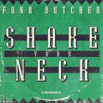 FUNK BUTCHER - SHAKE YOUR NECK